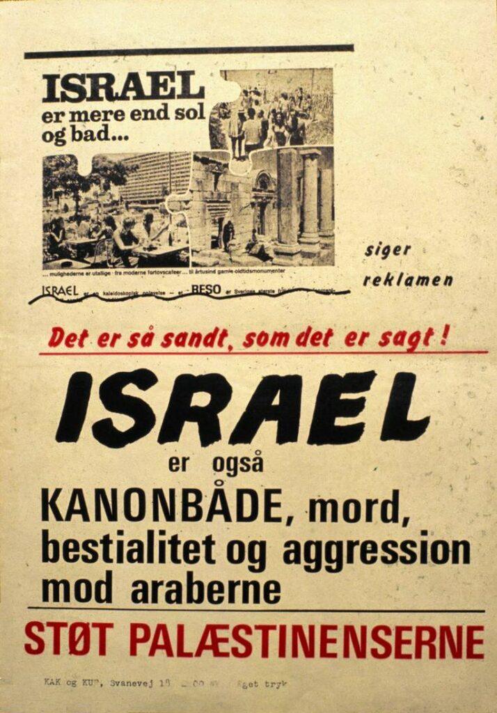 Plakat udgivet af KAK og KUF, ca. 1968. Tekst: Israel er mere en sol og bad, siger reklamen. Det er så sandt, som det er sagt, Israel er både kanonbåde, mord, bestialistet og aggression mod araberne. Støt palæstinenserne.