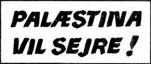 Plakat udgivet af KUF/Den antiimperialistiske Aktionskomite, 1970. Trykt som både plakat og klistermærke. Tekst: Palæstina vil sejre!