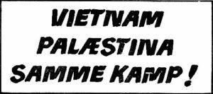 Plakat udgivet af KUF/Den Antiimperialistiske Aktionskomite, 1970. Trykt som både plakat og klistermærke. Tekst: Vietnam Palæstina Samme kamp!